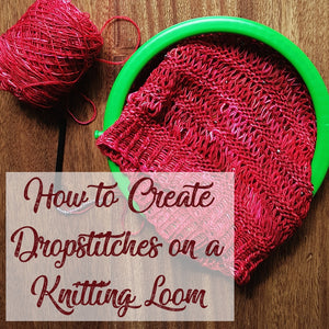 How to Create a Dropstitch on a Knitting Loom