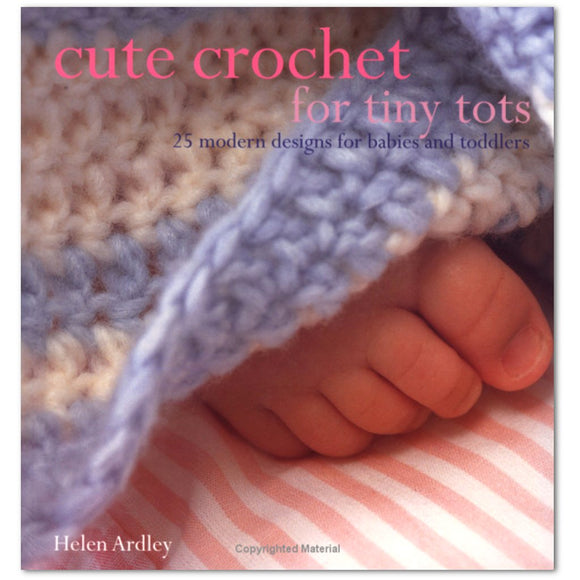 cover of cute crochet for tiny tots showing a chubby baby foot sticking out from under a crocheted blanket