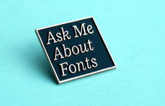Ask Me About Fonts Pin