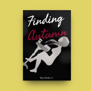 Finding Autumn By Ray Decker Jr. - Book and Self