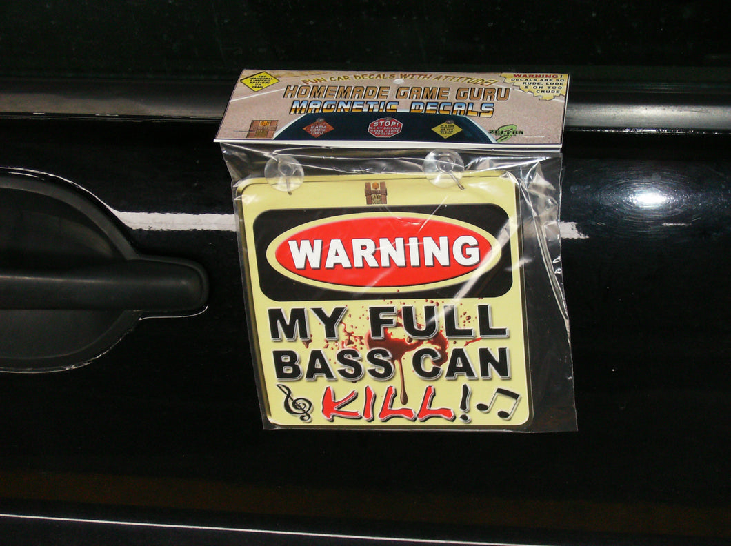 WARNING: MY FULL BASS CAN KILL!: Magnet/Suction Cup Car Decal