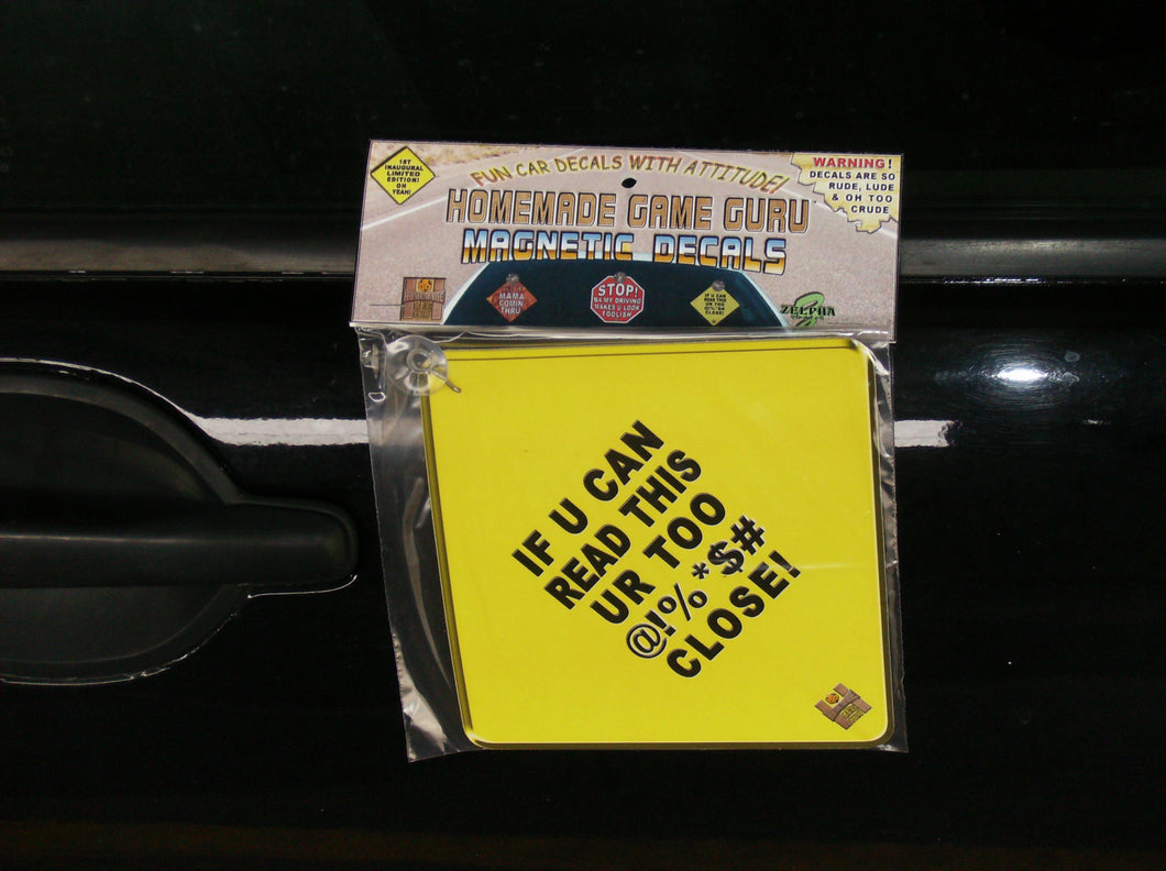 IF YOU CAN READ THIS, YOU ARE TOO @!%*$# CLOSE: Magnet/Suction Cup Car Decal