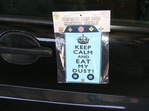 KEEP CALM AND EAT MY DUST!: Magnet/Suction Cup Car Decal