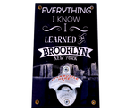 Everything I Know I Learned In Brooklyn Wall Bottle Opener