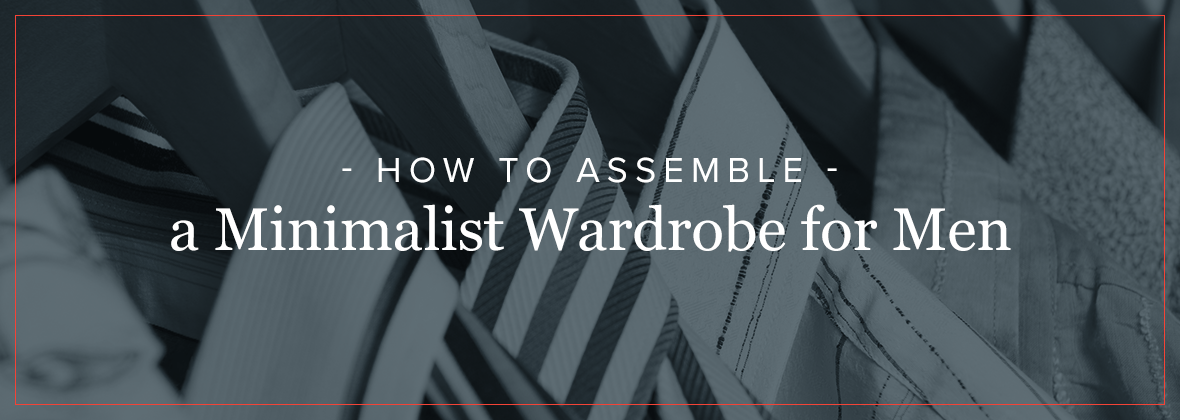 How to Assemble a Minimalist Wardrobe for Men
