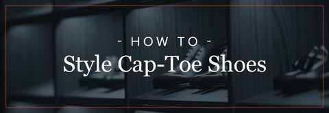 How to Style cap toe shoes