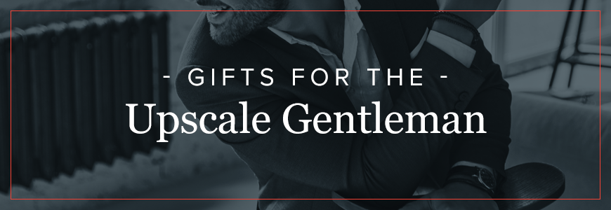 Gifts for the Upscale Gentleman