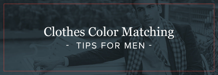 Clothes Color Matching Tips for Men