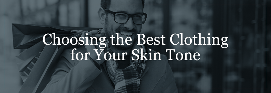 Choosing the Best Clothing for Your Skin Tone