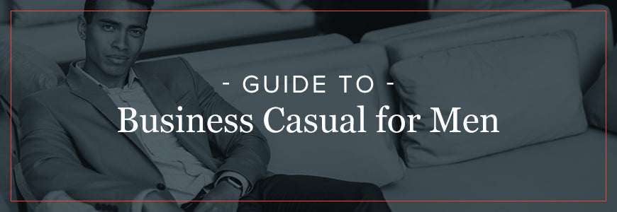 Guide to Business Casual for Men