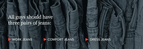 All Guys Should Have Work Jeans, Comfort Jeans, and Dress Jeans