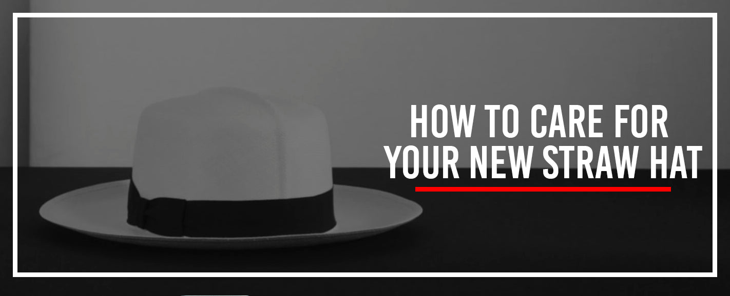 How to Care For Your New Straw Hat