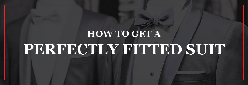 How to Get a Perfectly Fitted Suit