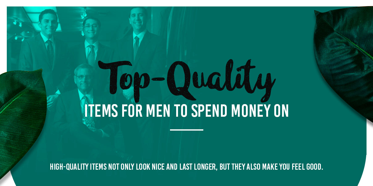 Top-Quality Items for Men to Spend Money On