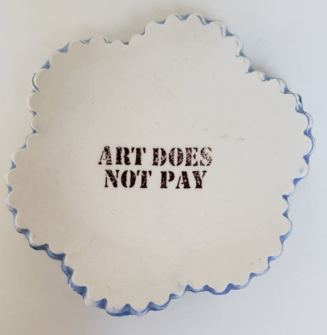 "Tiny Plate with ""Art Does Not Pay"" - Artworks by Karen Fincannon"