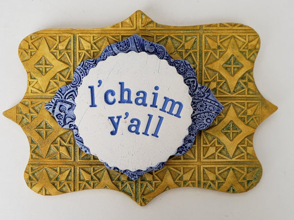 L'Chaim Y'all Word Plaque - Artworks by Karen Fincannon