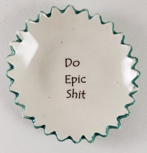"Tiny Plate with ""Do Epic Shit"""