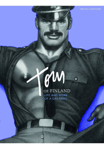 Tom of Finland Life and Work of a Gay Hero