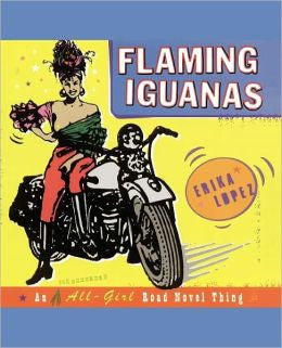 Flaming Iguanas: An Illustrated All-Girl Road Novel Thing