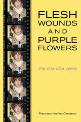 Flesh Wounds and Purple Flowers: The Cha-Cha Years