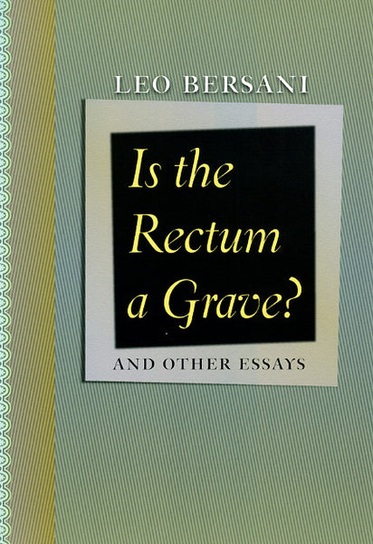 Is The Rectum A Grave? And Other Essays