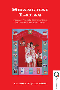 Shanghai Lalas: Female Tongzhi Communities and Politics in Urban China