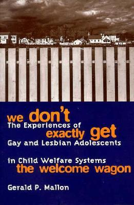 We Don't Exactly Get the Welcome Wagon: the Experiences of Gay and Lesbian Adolescents in Child Welfare Systems