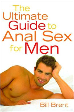 Ultimate Guide to Anal Sex for Men, The