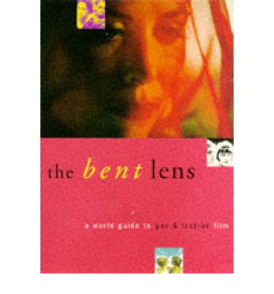 Bent Lens: A World Guide to Gay and Lesbian Film