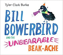 Bill Bowerbird and the Unbearable Beak-Ache