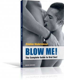 Blow Me! The Complete Guide to Oral Sex!