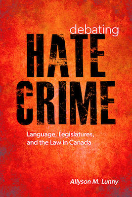 Debating Hate Crime: Language, Legislatures, and the Law in Canada