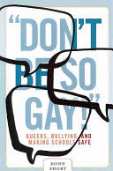 Don't Be So Gay! Queers, Bullying, and Making Schools Safe