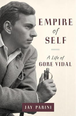Empire of Self - A Life of Gore Vidal
