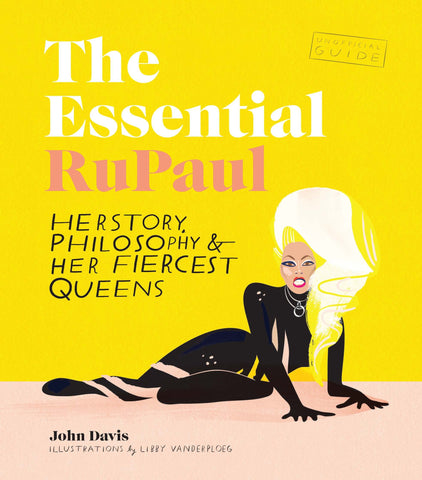 Essential RuPaul: Herstory, Philosophy & Her Fiercest Queens