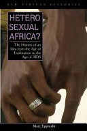 Heterosexual Africa? The History of an Idea from the Age of Exploration to the Age of AIDS
