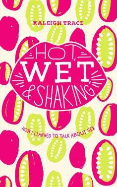 Hot, Wet, & Shaking: How I Learned to Talk About Sex