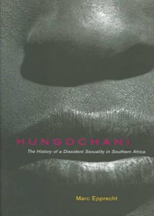 Hungochani: The History of a Dissident Sexuality in Southern Africa