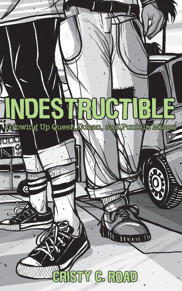 Indestructible: Growing Up Queer, Cuban and Punk in Miami