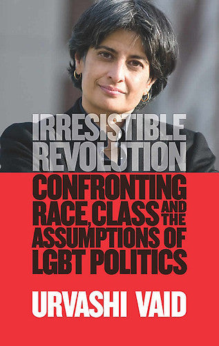 Irresistible Revolution: Confronting Race, Class, and the Assumptions of LGBT Politics