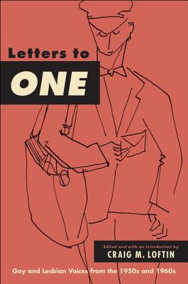 Letters to One: Gay and Lesbian Voices from the 1950s and 1960s