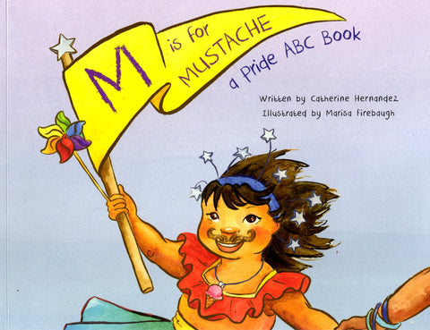 M is for Mustache: A Pride ABC Book