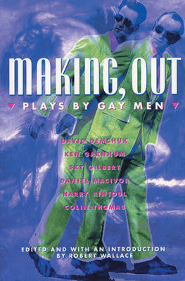 Making, Out: Plays by Gay Men