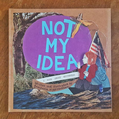 Not My Idea: A Book About Whiteness