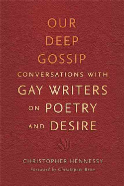 Our Deep Gossip: Conversations with Gay Writers on Poetry and Desire