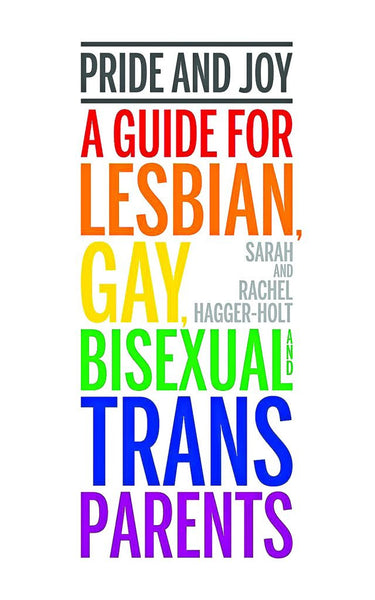 Pride and Joy: A Guide for Lesbian, Gay, Bisexual, and Trans Parents