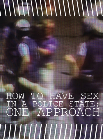 How To Have Sex In A Police State: One Approach [e-zine]