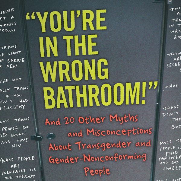 """You're in the Wrong Bathroom"" And 20 Other Myths and Misconceptions About Transgender and Gender-Nonconforming People"