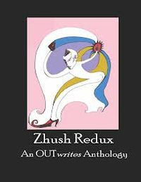 Zhush Redux: An OUTwrites Anthology