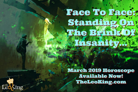 March 2019 Horoscope: Face To Face, Standing On The Brink of Insanity (MP4 Download)